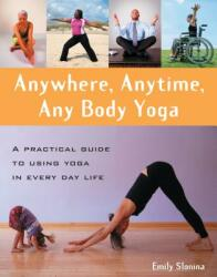 Anywhere, Anytime, Any Body Yoga: A Practical Guide to Using Yoga in Everyday Life (ISBN: 9780897935197)