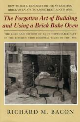 The Forgotten Art of Building and Using a Brick Bake Oven (ISBN: 9780911469257)