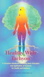 Healthy with Tachyon: A Complete Handbook Including Basic Principles and Application of Products for Health and Wellness (ISBN: 9780914955580)