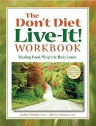 The Don't Diet, Live-It! Workbook: Healing Food, Weight and Body Issues (ISBN: 9780936077338)