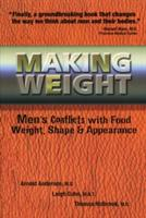 Making Weight: Men's Conflicts with Food, Weight, Shape and Appearance (ISBN: 9780936077352)