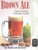 Brown Ale: History, Brewing Techniques, Recipes (ISBN: 9780937381601)