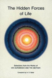 Hidden Forces of Life - Sri Aurobindo, the Mother, Aurobindo Ghose, A. S. Dalal (ISBN: 9780941524605)