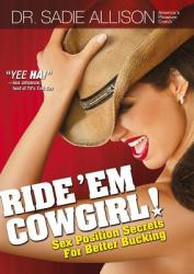 Ride 'em Cowgirl! : Sex Position Secrets for Better Bucking (ISBN: 9780970661135)