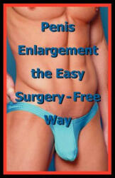 Penis Enlargement the Easy Surgery-Free Way (ISBN: 9780976386292)