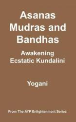 Asanas, Mudras and Bandhas - Awakening Ecstatic Kundalini (ISBN: 9780978649609)