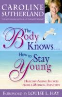 Body Knows. . . How to Stay Young - Anti-Aging Secrets from a Medical Intuitive (ISBN: 9781401920241)