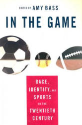 In the Game - Race, Identity, and Sports in the Twentieth Century (ISBN: 9781403965707)