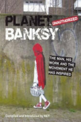 Planet Banksy - The Man, His Work and the Movement He Inspired (2014)
