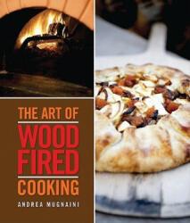 Art of Wood Fired Cooking - Andrea Mugnaini (ISBN: 9781423606536)