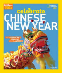 Holidays Around the World: Celebrate Chinese New Year - with Fireworks, Dragons, and Lanterns (ISBN: 9781426303814)