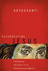 Resurrecting Jesus - Adyashanti (2014)
