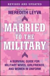 Married to the Military: A Survival Guide for Military Wives, Girlfriends, and Women in Uniform (ISBN: 9781439150269)