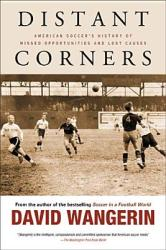 Distant Corners: American Soccer's History of Missed Opportunities and Lost Causes (2014)