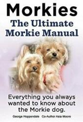 Lang, Elliott: Morkies. the Ultimate Morkie Manual. Everything You Always W (2014)