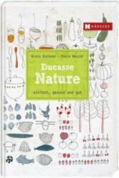 Ducasse Nature - Alain Ducasse, Paule Neyrat, Christophe Saintagne (2014)