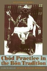 Chod Practice in the Bon Tradition: Tracing the Origins of Chod (ISBN: 9781559392921)