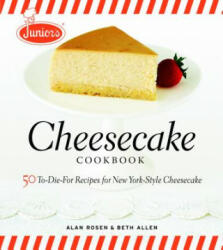 Junior's Cheesecake Cookbook - Alan Rosen (ISBN: 9781561588800)