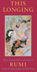 This Longing: Poetry, Teaching Stories, and Letters of Rumi (ISBN: 9781570625336)