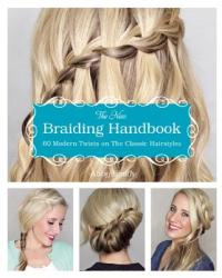 The New Braiding Handbook: 60 Modern Twists on the Classic Hairstyle (2014)