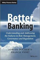 Better Banking - Understanding and Addressing the Failures in Risk Management, Governance and Regulation (2013)