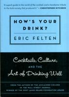 How's Your Drink? : Cocktails, Culture, and the Art of Drinking Well (ISBN: 9781572841017)