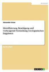Identifizierung, Beseitigung Und Vorbeugende Vermeidung Von Logistischen Engpassen (2014)