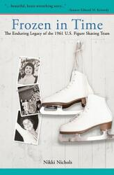 Frozen in Time: The Enduring Legacy of the 1961 U. S. Figure Skating Team (ISBN: 9781578603343)