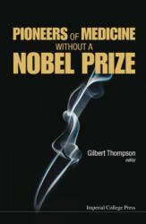 Pioneers of Medicine without a Nobel Prize (2014)