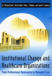 Institutional Change and Healthcare Organizations - From Professional Dominance to Managed Care (2000)