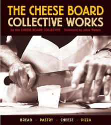 The Cheese Board: Collective Works: Bread, Pastry, Cheese, Pizza (ISBN: 9781580084192)