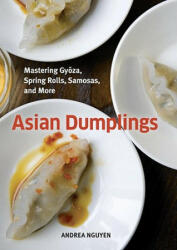 Asian DumplingsMastering Gyoza, Sping Rolls, Pot Stickers and More75 recipes - Andrea Quynhgiao Nguyen (ISBN: 9781580089753)