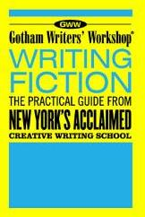 Gotham Writers' Workshop Writing Fiction: The Practical Guide from New York's Acclaimed Creative Writing School (ISBN: 9781582343303)