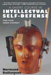 Short Course in Intellectual Self-defense - Find Your Inner Chomsky (ISBN: 9781583227657)