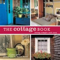 The Cottage Book: Living Simple and Easy (ISBN: 9781584796787)