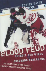 Blood Feud: Detroit Red Wings V. Colorado Avalanche: The Inside Story of Pro Sports' Nastiest and Best Rivalry of Its Era (ISBN: 9781589793194)
