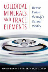 Colloidal Minerals and Trace Elements: How to Restore the Body's Natural Vitality (2005)