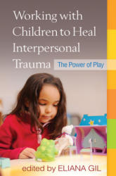 Working with Children to Heal Interpersonal Trauma - The Power of Play (2013)