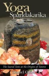 Yoga Spandakarika: The Sacred Texts at the Origins of Tantra (ISBN: 9781594770517)