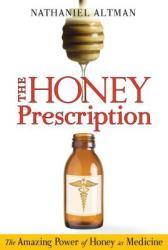 The Honey Prescription: The Amazing Power of Honey as Medicine (ISBN: 9781594773464)