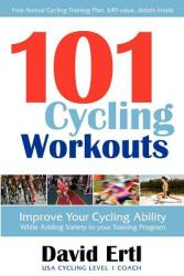 101 Cycling Workouts: Improve Your Cycling Ability While Adding Variety to Your Training Program (ISBN: 9781600376214)