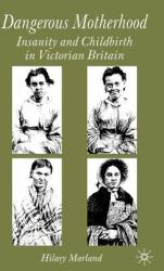 Dangerous Motherhood: Insanity and Childbirth in Victorian Britain (2004)