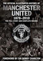 The Official Illustrated History of Manchester United 1878-2010: The Full Story and Complete Record (ISBN: 9781847379108)