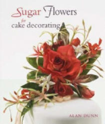 Sugar Flowers for Cake Decorating## - Alan Dunn (ISBN: 9781847731227)