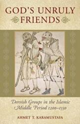 God's Unruly Friends - Dervish Groups in the Islamic Later Middle Period, 1200-1550 (ISBN: 9781851684601)