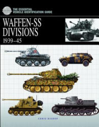 Essential Vehicle Identification Guide: Waffen-Ss Divisions 1939-45 - Chris Bishop (ISBN: 9781905704552)