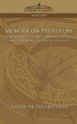 Memoir on Pauperism: Does Public Charity Produce an Idle and Dependent Class of Society? (2006)