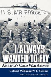 I Always Wanted to Fly: America S Cold War Airmen (2007)