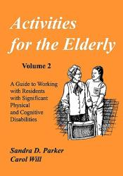 Activities for the Elderly: A Guide to Working with Residents with Significant Physical and Cognitive Disabilities (1993)