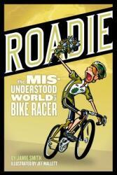 Roadie: The Misunderstood World of a Bike Racer (ISBN: 9781934030172)